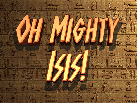 Oh Mighty Isis