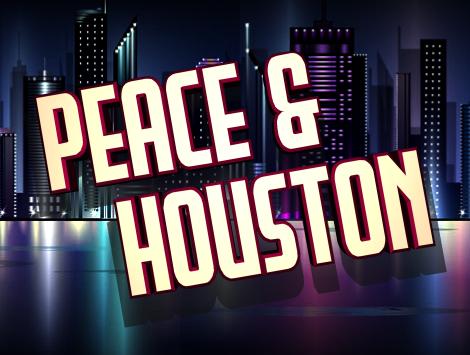 Peace & Houston